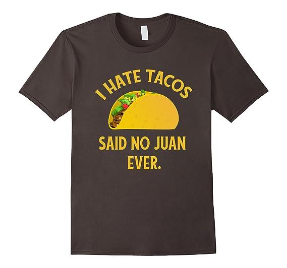 71ecf33d Amazon.com: I Hate Tacos Said No Juan Ever T-Shirt Funny Cinco de ...