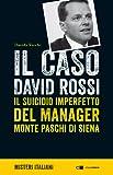 Il caso David Rossi. Il suicidio imperfetto del manager Monte dei Paschi di Siena