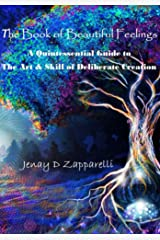 The Book of Beautiful Feelings: A Quintessential Guide to the Art & Skill of Deliberate Creation Kindle Edition