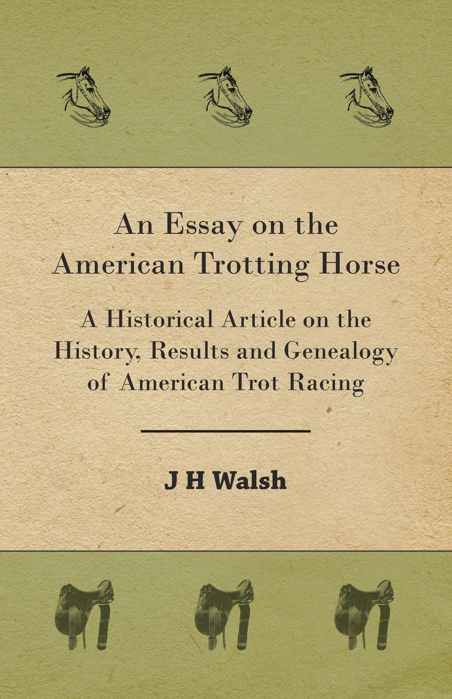 An Essay on the American Trotting Horse - A Historical