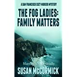 The Fog Ladies: Family Matters (A San Francisco Cozy Murder Mystery Book 2)
