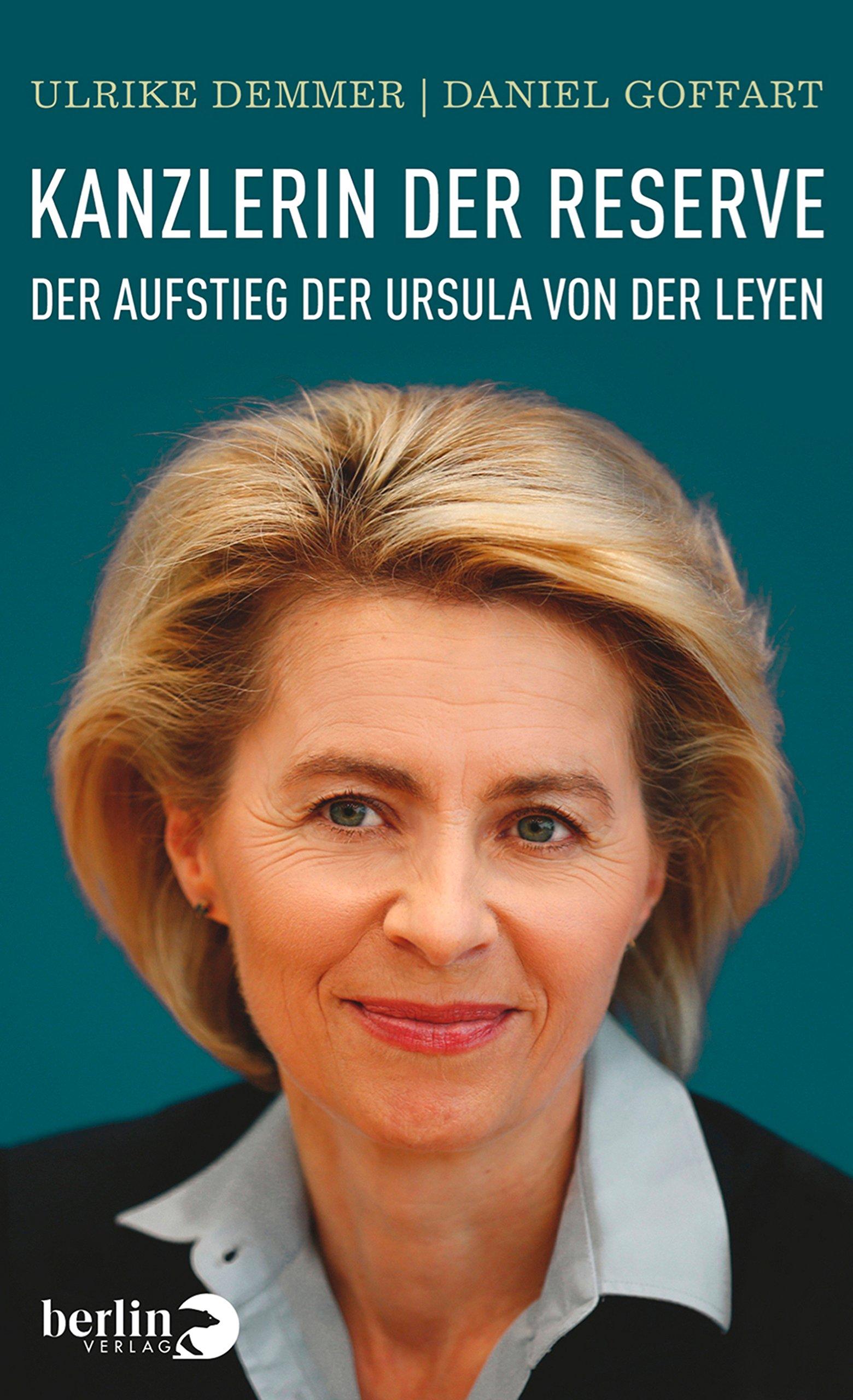 Kanzlerin der Reserve: Der Aufstieg der Ursula von der Leyen