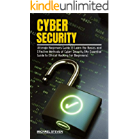 CYBER SECURITY: Ultimate Beginners Guide to Learn the Basics and Effective Methods of Cyber Security (An Essential Guide to Ethical Hacking for Beginners) (English Edition)