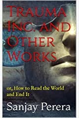 Trauma Inc. and Other Works: or, How to Read the World and End It Kindle Edition
