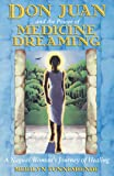 Don Juan and the Power of Medicine Dreaming: A Nagual Womans Journey of Healing