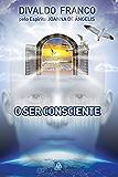 O Ser Consciente (Série Psicologica Joanna de Ângelis)