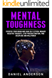 Mental Toughness: Exercise your brain and gain self esteem, manage negative thoughts, stop procrastination, find discipline and willpower! (Mastery Emotional Intelligence and Soft Skills Book 8)