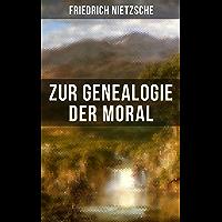 """Friedrich Nietzsche: Zur Genealogie der Moral: Eine Streitschrift des Autors von """"Also sprach Zarathustra"""", """"Der Antichrist"""" und """"Jenseits von Gut und Böse"""" (German Edition)"""