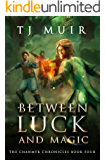 Between Luck and Magic (The Chanmyr Chronicles Book 4)