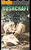 Bushcraft: Basic Skills To Survive In The Wilderness: (Bushcraft Survival, Wilderness Survival)