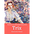 Trix: Historischer Roman