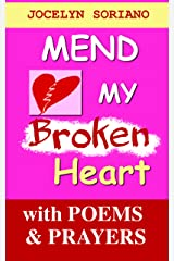 Mend My Broken Heart: A Spiritual Yet Practical Approach To Healing, Moving On and Loving Again (Love, Grief and Letting Go) Kindle Edition