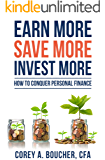 Earn More Save More Invest More: How to Conquer Personal Finance