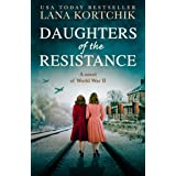 Daughters of the Resistance: An utterly heart-wrenching World War Two historical novel and USA Today bestseller