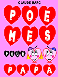 Poèmes pour papa: 16 poèmes pour enfants et diverses petites bêtises rigolotes. A offrir en cadeau à papa.