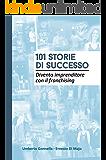 101 STORIE DI SUCCESSO: Diventa imprenditore con il franchising