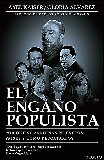 El engaño populista: por qué se arruinan nuestros países y cómo rescatarlos (Spanish Edition