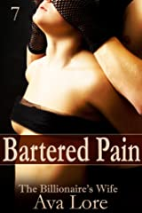 Bartered Pain: The Billionaire's Wife, Part 7 (A BDSM Erotic Romance) Kindle Edition