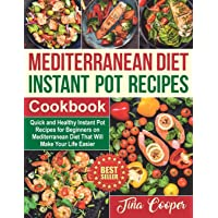 Mediterranean Diet Instant Pot Recipes Cookbook: Quick and Healthy Instant Pot Recipes for Beginners on Mediterranean Diet That Will Make Your Life Easier