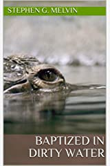 Baptized in Dirty Water Kindle Edition