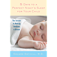 5 Days to a Perfect Night's Sleep for Your Child: The Secrets to Making Bedtime a Dream (English Edition)