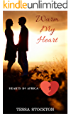 Warm My Heart (Hearts in Africa Book 1)