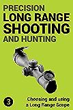 Precision Long Range Shooting And Hunting: Choosing and using a Long Range Rifle Scope