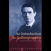 An Introduction to Anthroposophy: Rudolf Steiner's World View