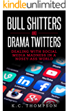 Bull Shitters And Drama Twitters: Dealing With Social Media Madness In A Nosey-Ass World