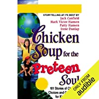 Chicken Soup for the Preteen Soul: Stories of Changes, Choices, and Growing Up for Kids Ages 9-13
