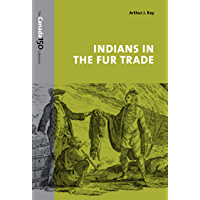 Indians in the Fur Trade: Their Roles as Trappers, Hunters, and Middlemen in the Lands Southwest of Hudson Bay, 1660-1870 (The Canada 150 Collection)
