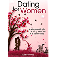 Dating for Women: A Woman's Guide to Holding Her Own in a Relationship (English Edition)