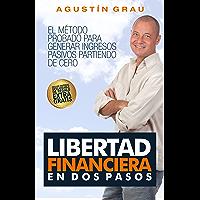 LIBERTAD FINANCIERA EN DOS PASOS: El método probado para generar ingresos pasivos partiendo de cero