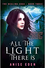All the Light There Is (The Healing Edge Book 3) Kindle Edition