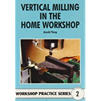 Vertical Milling in the Home Workshop (Workshop Practice)