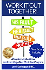Work It Out Together!: A Step-by-Step Guide for Implementing a Peer Mediation Program Kindle Edition