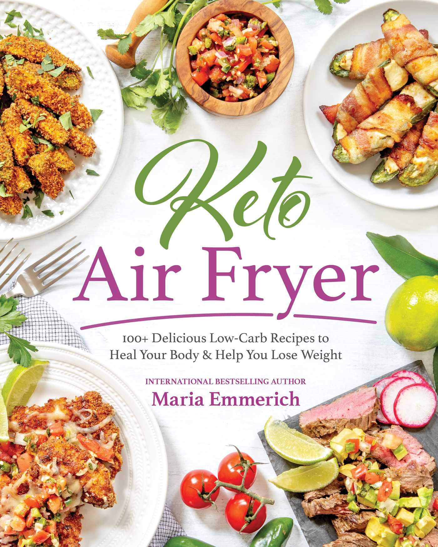 Keto Air Fryer: 100+ Delicious Low-Carb Recipes to Heal Your Body & Help You Lose Weight by Victory Belt Publishing