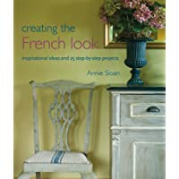 Creating the French Look: Inspirational Ideas and 25 Step-by-step Projects