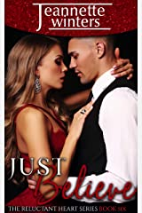 Just Believe (The Reluctant Heart Book 6) Kindle Edition