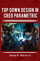 Top Down Design in Creo Parametric (Creo Power Users Book 2) Kindle Edition
