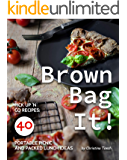 Brown Bag It!: Pick Up 'n Go Recipes: 40 Portable Picnic and Packed Lunch Ideas