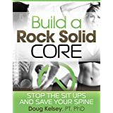 Build a Rock Solid Core: Stop The Sit Ups and Save Your Spine