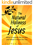 The Natural Holiness of Jesus: What It Looked Like on Him and What It Means for You (English Edition)