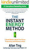 The Instant Energy Method: 3 Secret Hacks to Boost Your Focus, Productivity and Influence at Work