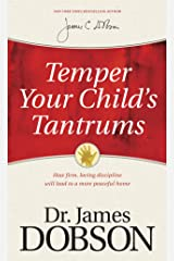 Temper Your Child's Tantrums: How Firm, Loving Discipline Will Lead to a More Peaceful Home (English Edition) eBook Kindle
