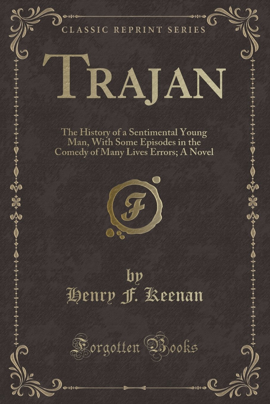 Download Trajan: The History of a Sentimental Young Man, With Some Episodes in the Comedy of Many Lives Errors; A Novel (Classic Reprint) pdf epub