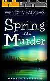 Spring into Murder (Alaska Cozy Mystery Book 5)