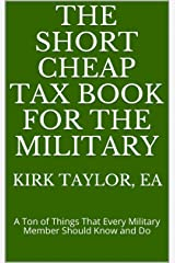 The Short Cheap Tax Book for the Military: A Ton of Things That Every Military Member Should Know and Do Kindle Edition