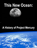 This New Ocean: A History of Project Mercury (Annotated and Illustrated)