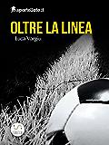 Oltre la linea - Viaggio nell'inferno del calcio giovanile